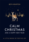 Calm Christmas and a Happy New Year : A little book of festive joy - Book