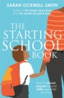 The Starting School Book : How to choose, prepare for and settle your child at school - Book