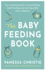 The Baby Feeding Book : Your essential guide to breastfeeding, bottle-feeding and starting solids with confidence - eBook