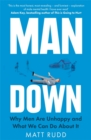 Man Down : Why Men Are Unhappy and What We Can Do About It - Book