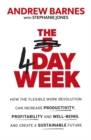 The 4 Day Week : How the Flexible Work Revolution Can Increase Productivity, Profitability and Well-being, and Create a Sustainable Future - Book