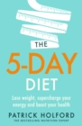 The 5-Day Diet : Lose weight, supercharge your energy and reboot your health - eBook