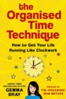 The Organised Time Technique : How to Get Your Life Running Like Clockwork - Book