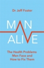 Man Alive : The health problems men face and how to fix them - Book
