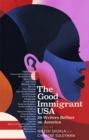 The Good Immigrant USA : 26 Writers on America, Immigration and Home - Book