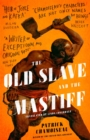 The Old Slave and the Mastiff : The gripping story of a plantation slave's desperate escape - Book