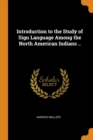 Introduction to the Study of Sign Language Among the North American Indians .. - Book