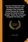 Journal of Researches Into the Natural History and Geology of the Countries Visited During the Voyage Round the World of H.M.S. Beagle Under the Command of Captain Fitz Roy, R.N. - Book