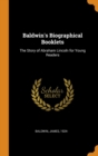 Baldwin's Biographical Booklets : The Story of Abraham Lincoln for Young Readers - Book