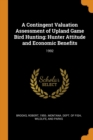 A Contingent Valuation Assessment of Upland Game Bird Hunting : Hunter Attitude and Economic Benefits: 1992 - Book