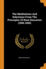The Meditations and Selections from the Principles of Ren  Descartes (1596-1650) - Book
