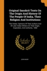 Original Sanskrit Texts on the Origin and History of the People of India, Their Religion and Institutions : The Vedas: Opinions of Their Authors and of Later Indian Writers on Their Origin, Inspiratio - Book