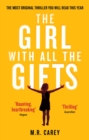The Girl With All The Gifts : The most original thriller you will read this year - Book