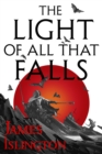 The Light of All That Falls : Book 3 of the Licanius trilogy - eBook