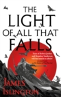 The Light of All That Falls : Book 3 of the Licanius trilogy - Book