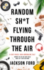 Random Sh*t Flying Through The Air : A Frost Files novel - eBook