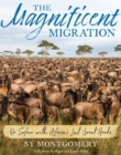 The Magnificent Migration : On Safari with Africa's Last Great Herds - eBook