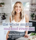 Whole Smiths Real Food Every Day: Healthy Recipes to Keep Your Family Happy Throughout the Week - Book