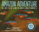 Amazon Adventure: How Tiny Fish Are Saving the World's Largest Rainforest - Book
