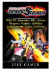 Naruto to Boruto Shinobi Striker, Wiki, Pc, Gameplay, DLC, Jutsus, Weapons, Masters, Abilities, Achievements, Guide Unofficial - Book