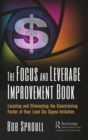 The Focus and Leverage Improvement Book : Locating and Eliminating the Constraining Factor of Your Lean Six Sigma Initiative - Book