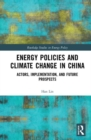 Energy Policies and Climate Change in China : Actors, Implementation, and Future Prospects - Book