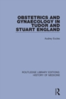 Obstetrics and Gynaecology in Tudor and Stuart England - Book