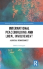 International Peacebuilding and Local Involvement : A Liberal Renaissance? - Book