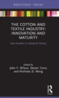 The Cotton and Textile Industry: Innovation and Maturity : Case Studies in Industrial History - Book
