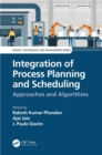 Integration of Process Planning and Scheduling : Approaches and Algorithms - Book
