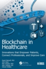 Blockchain in Healthcare : Innovations that Empower Patients, Connect Professionals and Improve Care - Book