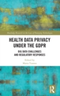 Health Data Privacy under the GDPR : Big Data Challenges and Regulatory Responses - Book