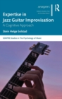 Expertise in Jazz Guitar Improvisation : A Cognitive Approach - Book