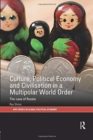 Culture, Political Economy and Civilisation in a Multipolar World Order : The Case of Russia - Book