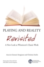 Playing and Reality Revisited : A New Look at Winnicott's Classic Work - Book