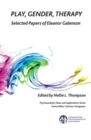 Play, Gender, Therapy : Selected Papers of Eleanor Galenson - Book