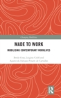 Made To Work : Mobilising Contemporary Worklives - Book