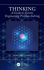 Thinking : A Guide to Systems Engineering Problem-Solving - Book