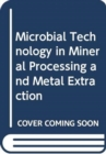 Microbial Technology in Mineral Processing and Metal Extraction - Book