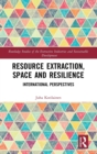 Resource Extraction, Space and Resilience : International Perspectives - Book