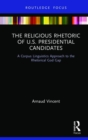 The Religious Rhetoric of U.S. Presidential Candidates : A Corpus Linguistics Approach to the Rhetorical God Gap - Book