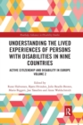 Understanding the Lived Experiences of Persons with Disabilities in Nine Countries : Active Citizenship and Disability in Europe Volume 2 - Book