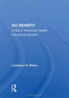 No Benefit : Crisis In America's Health Insurance Industry - Book