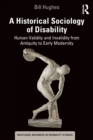 A Historical Sociology of Disability : Human Validity and Invalidity from Antiquity to Early Modernity - Book