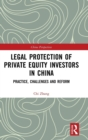 Legal Protection of Private Equity Investors in China : Practice, Challenges and Reform - Book