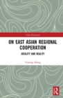 On East Asian Regional Cooperation : Ideality and Reality - Book
