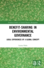 Benefit-sharing in Environmental Governance (Open Access) : Local Experiences of a Global Concept - Book