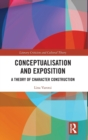 Conceptualisation and Exposition : A Theory of Character Construction - Book