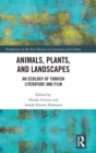 Animals, Plants, and Landscapes : An Ecology of Turkish Literature and Film - Book