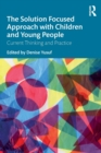 The Solution Focused Approach with Children and Young People : Current Thinking and Practice - Book